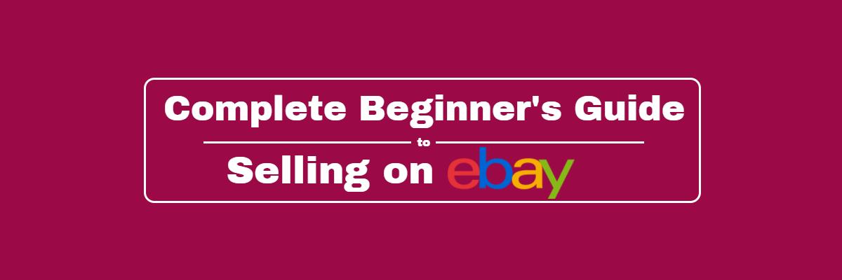 Complete Beginner's Guide to Selling on eBay