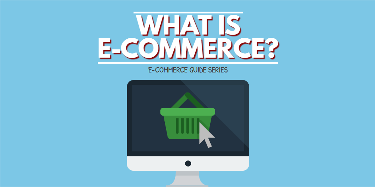 What is E-Commerce? [E-Commerce Guide Series]